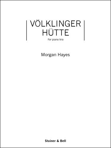 Hayes, Morgan: Völklinger Hütte For Violin, Cello And Piano