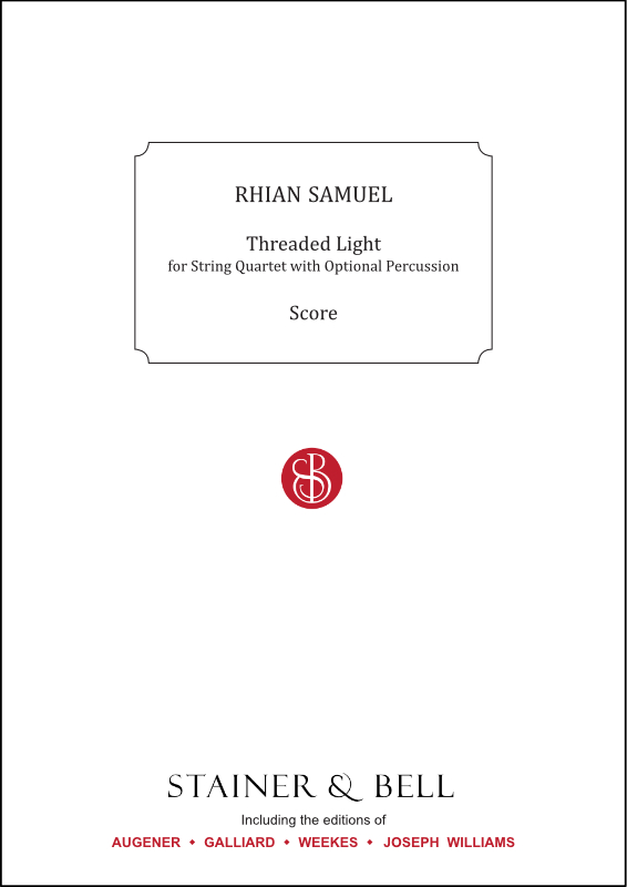 Samuel, Rhian: Threaded Light. String Quartet With Optional Percussion